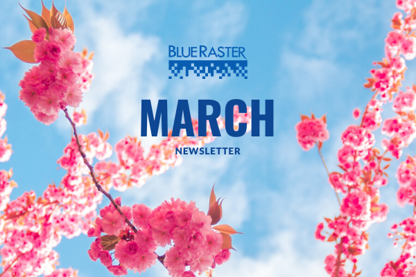 Blue Raster March Newsletter